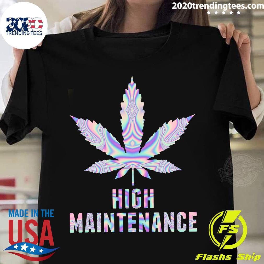 Weed Cannabis High Maintenance Shirt