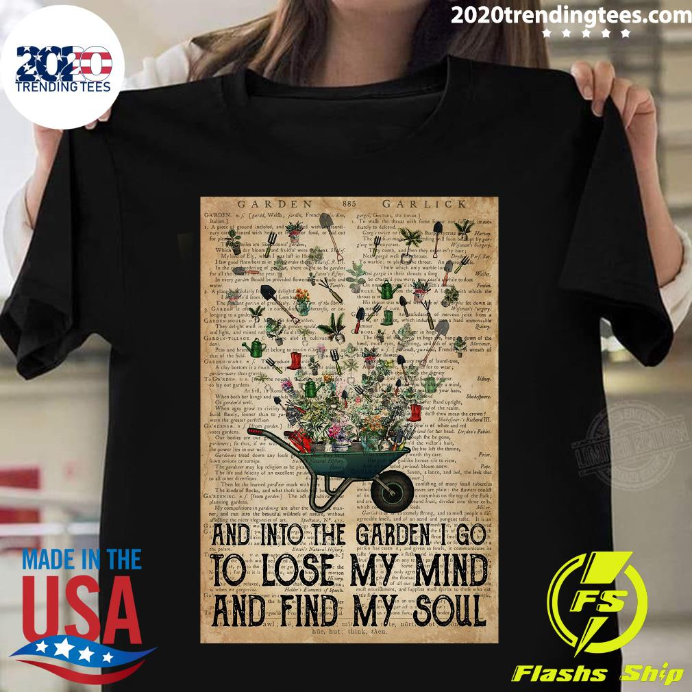 Wheelbarrow Gardening And Into The Garden I Go To Lose My Mind And Find My Soul Shirt