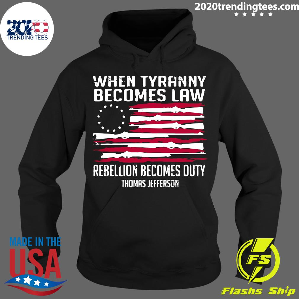 When Tyranny Becomes Law Rebellion Becomes Duty Thomas Jefferson Shirt Hoodie