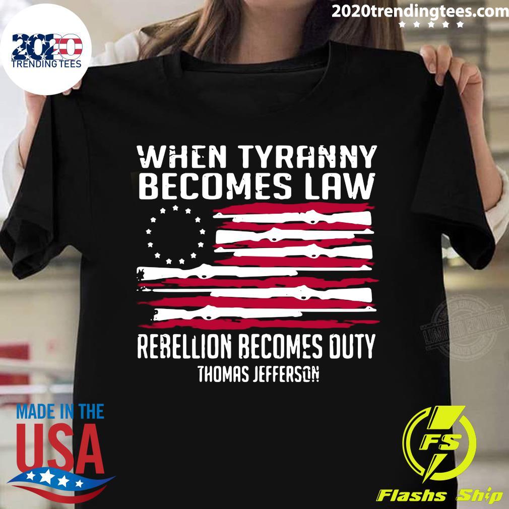 When Tyranny Becomes Law Rebellion Becomes Duty Thomas Jefferson Shirt
