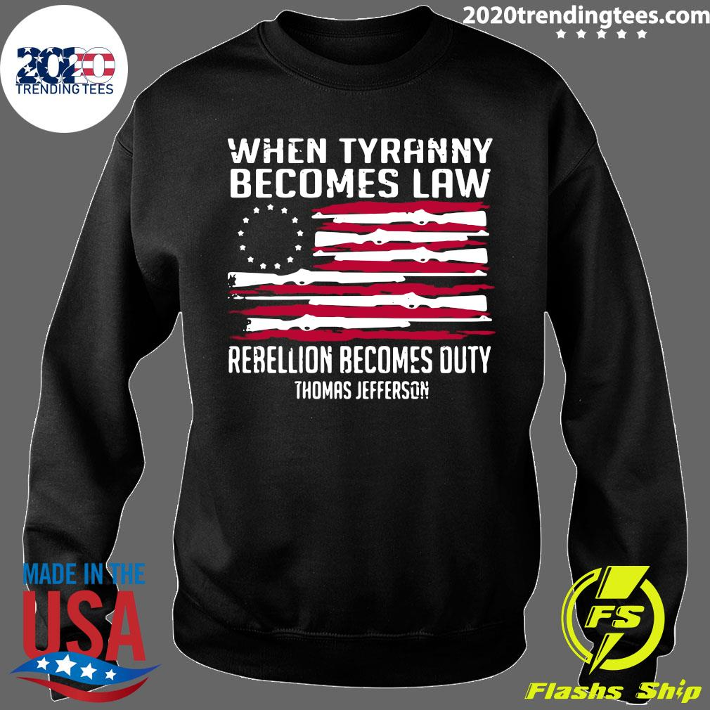When Tyranny Becomes Law Rebellion Becomes Duty Thomas Jefferson Shirt Sweater