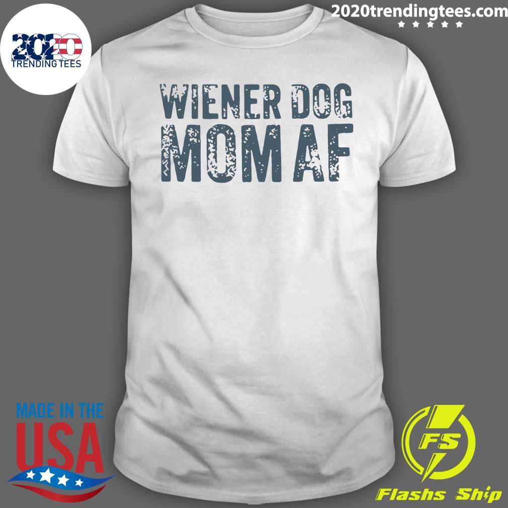 Wiener Dog Mom AF Shirt