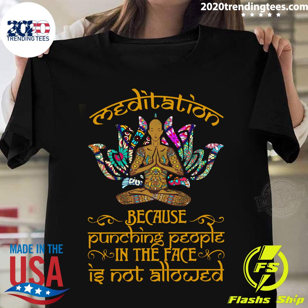 Yoga Meditation Because Punching People In The Face Is Not Allowed Shirt