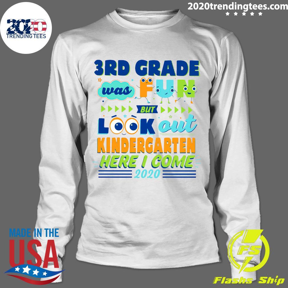 3RD Grade Was Fun But Look Out Kindergarten Here I Come 2020 Shirt Longsleeve