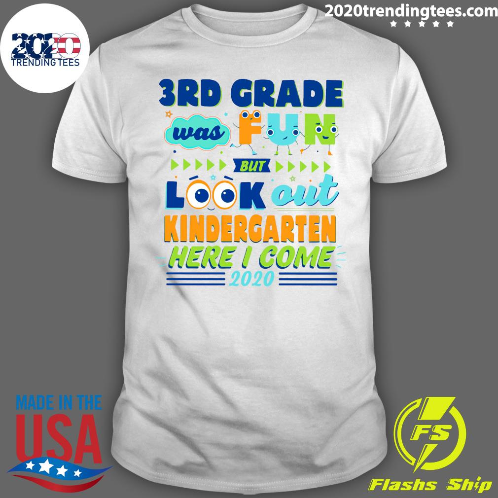 3RD Grade Was Fun But Look Out Kindergarten Here I Come 2020 Shirt