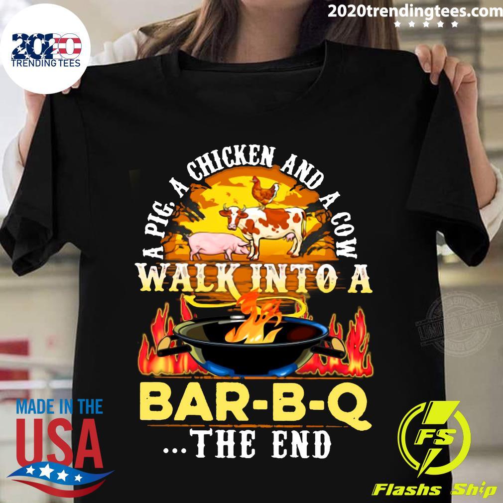 A Pig A Chicken And Cow Walk Into A Bar BQ The End Fire Shirt