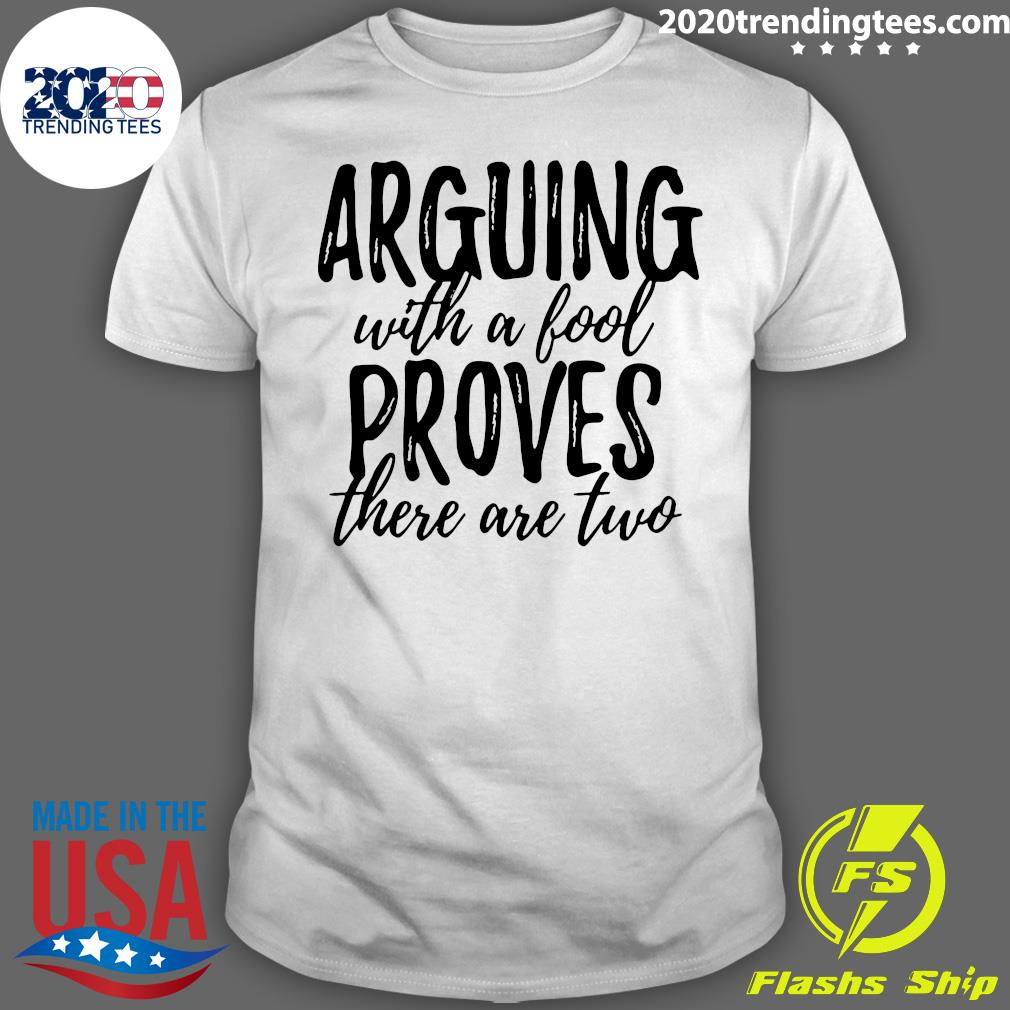 Arguing With A Fool Proves There Are Two Shirt