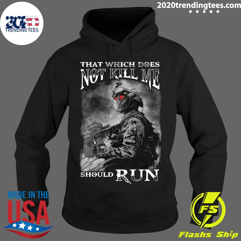 Army That Which Does Not Kill Me Should Run Shirt Hoodie