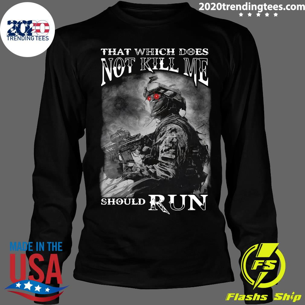 Army That Which Does Not Kill Me Should Run Shirt Longsleeve