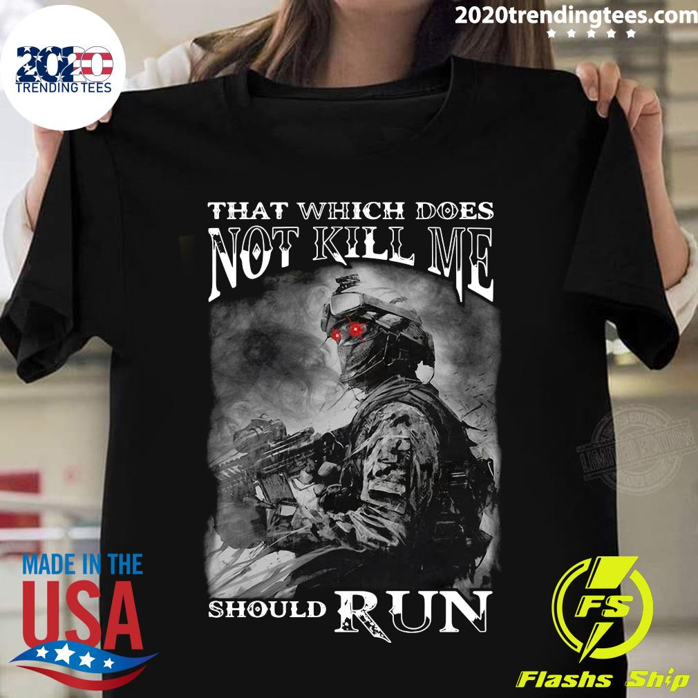 Army That Which Does Not Kill Me Should Run Shirt