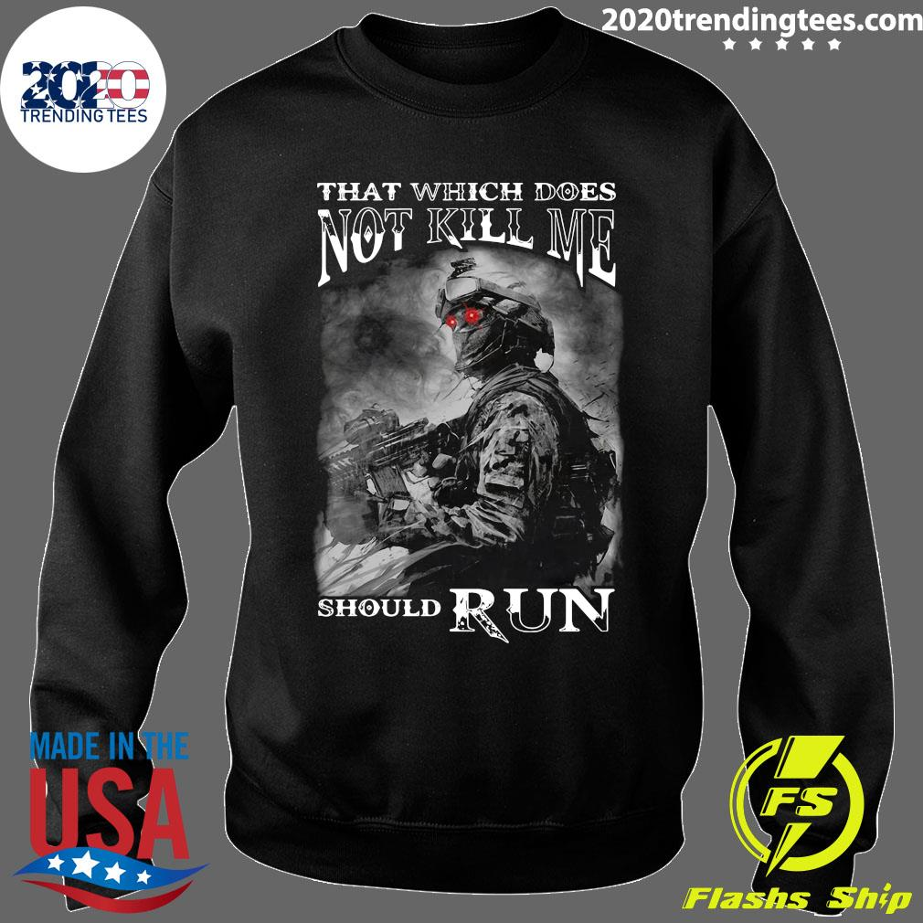 Army That Which Does Not Kill Me Should Run Shirt Sweater