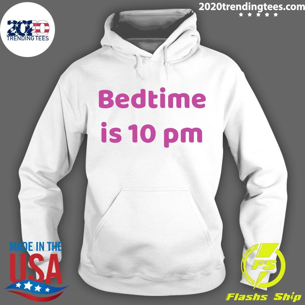Bedtime Is 10 Pm Shirt Hoodie