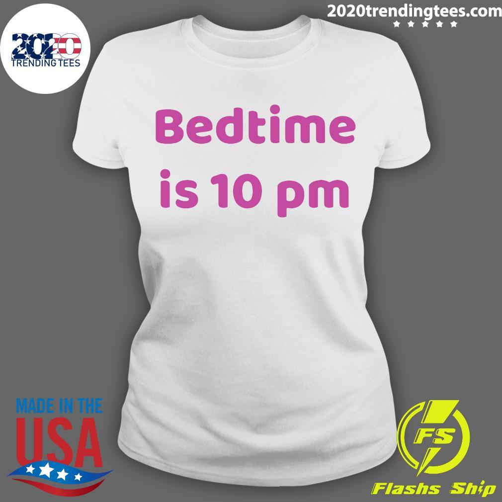 Bedtime Is 10 Pm Shirt Ladies tee