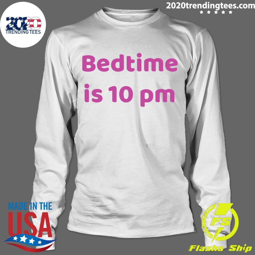 Bedtime Is 10 Pm Shirt Longsleeve
