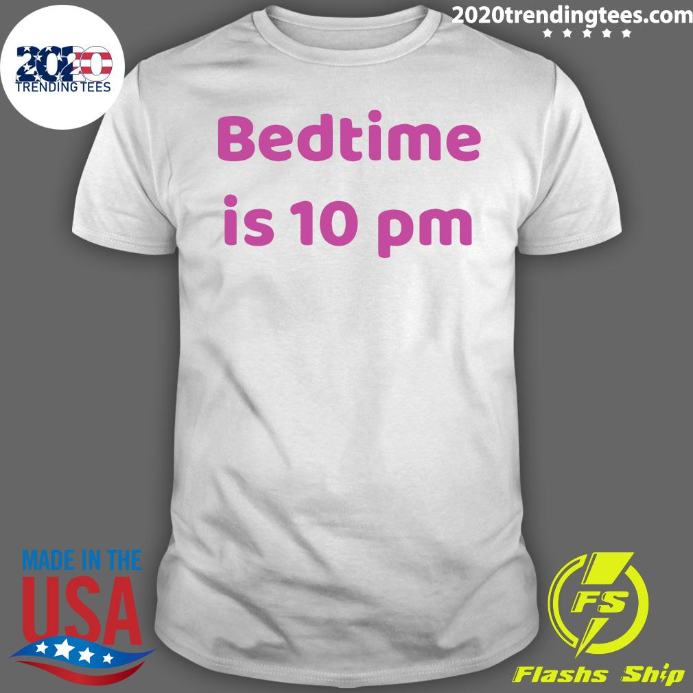 Bedtime Is 10 Pm Shirt