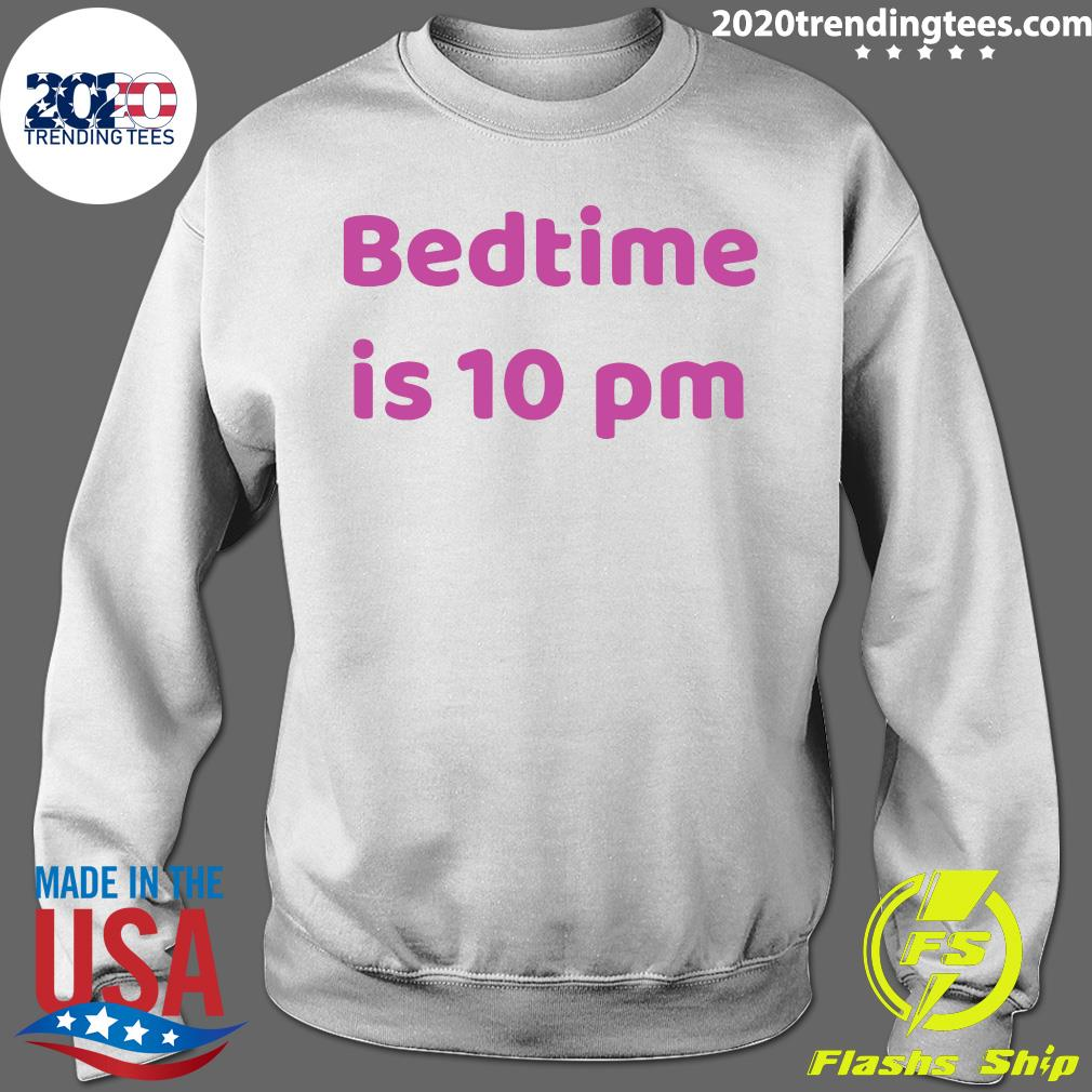 Bedtime Is 10 Pm Shirt Sweater