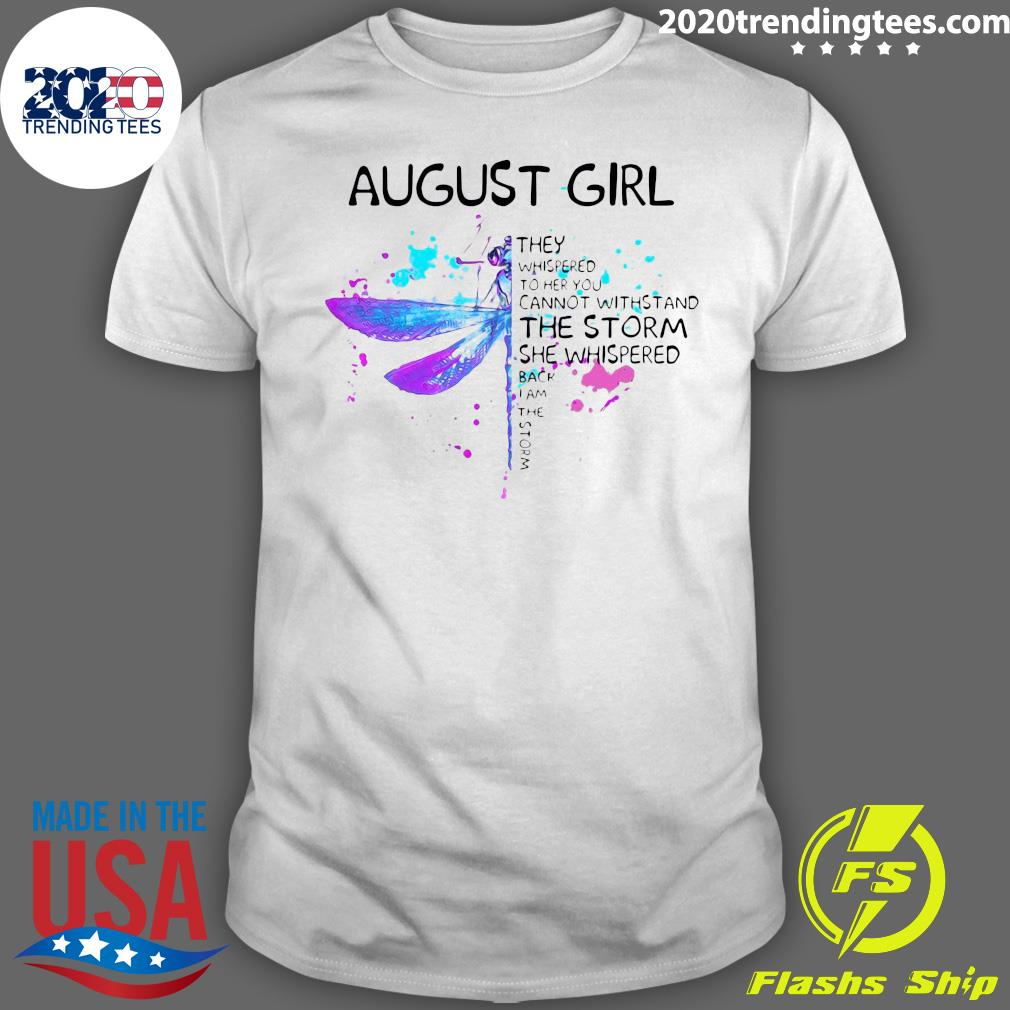 Butterfly August Girl They Whispered To Her You Cannot Withstand The Storm She Whispered Shirt