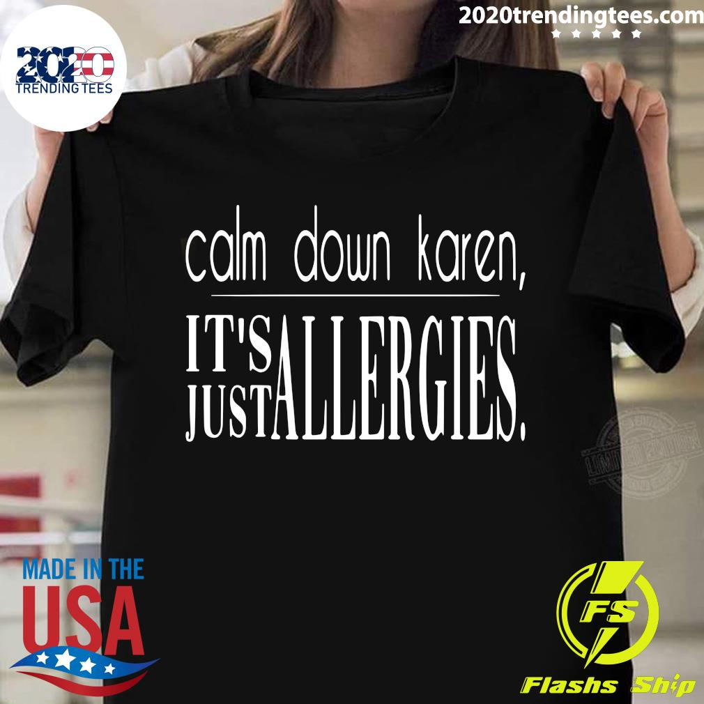 Drag Calm Down Karen It's Just Allergies Shirt