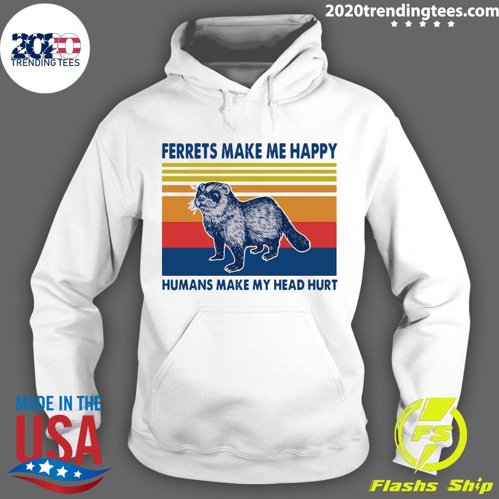 Ferrets Make Me Happy Humans Make My Head Hurt Vintage Shirt Hoodie