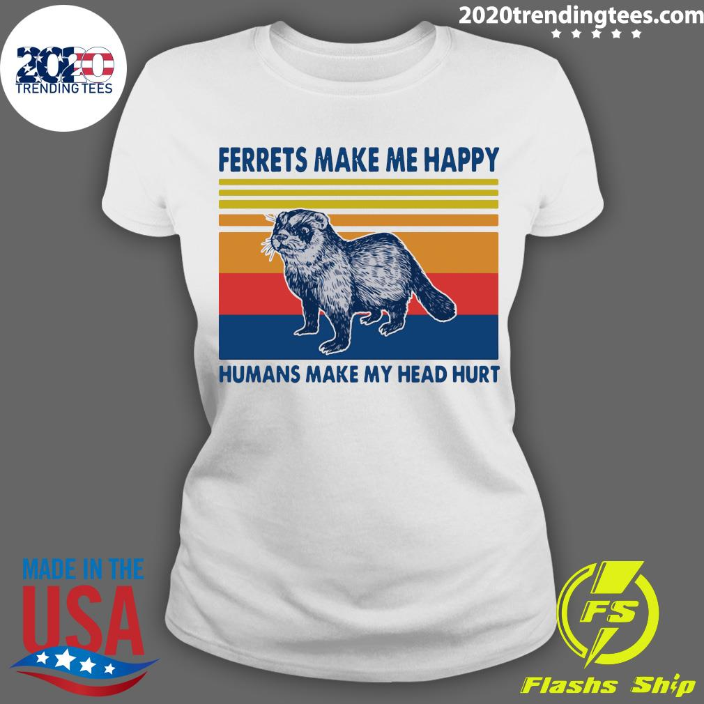 Ferrets Make Me Happy Humans Make My Head Hurt Vintage Shirt Ladies tee