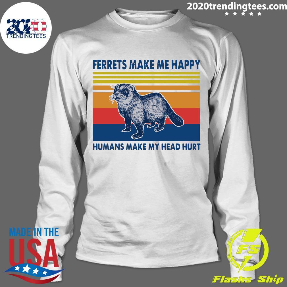 Ferrets Make Me Happy Humans Make My Head Hurt Vintage Shirt Longsleeve