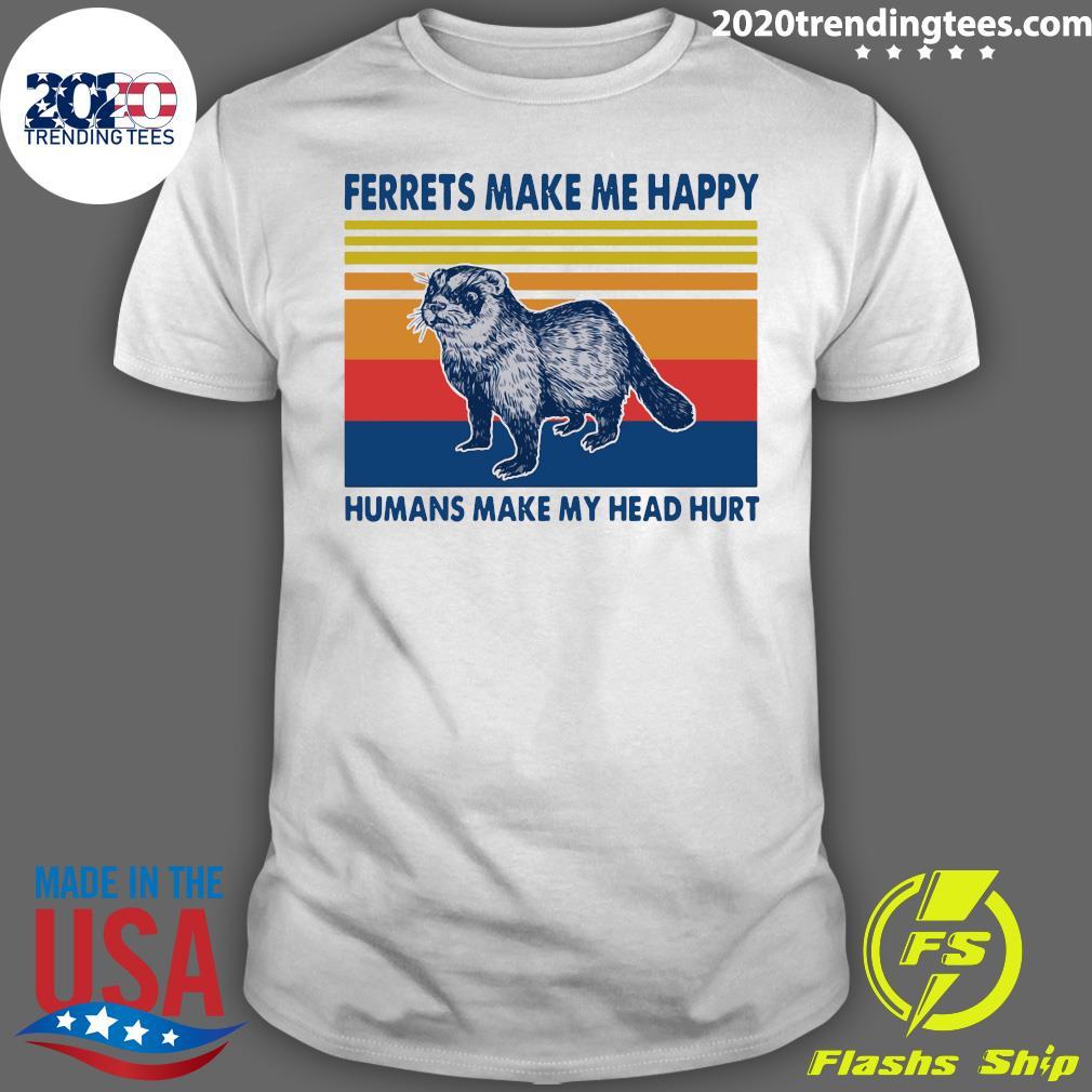 Ferrets Make Me Happy Humans Make My Head Hurt Vintage Shirt