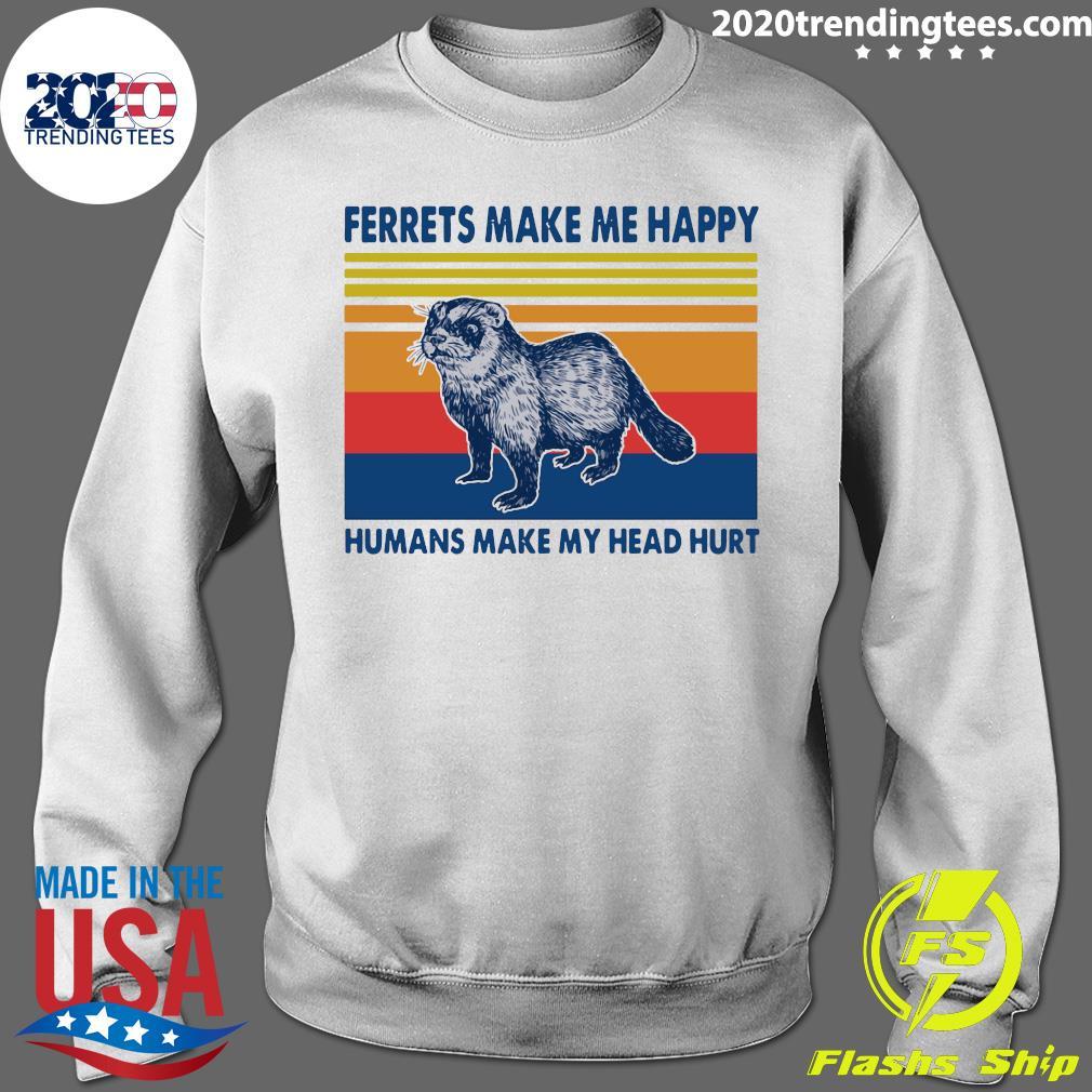 Ferrets Make Me Happy Humans Make My Head Hurt Vintage Shirt Sweater