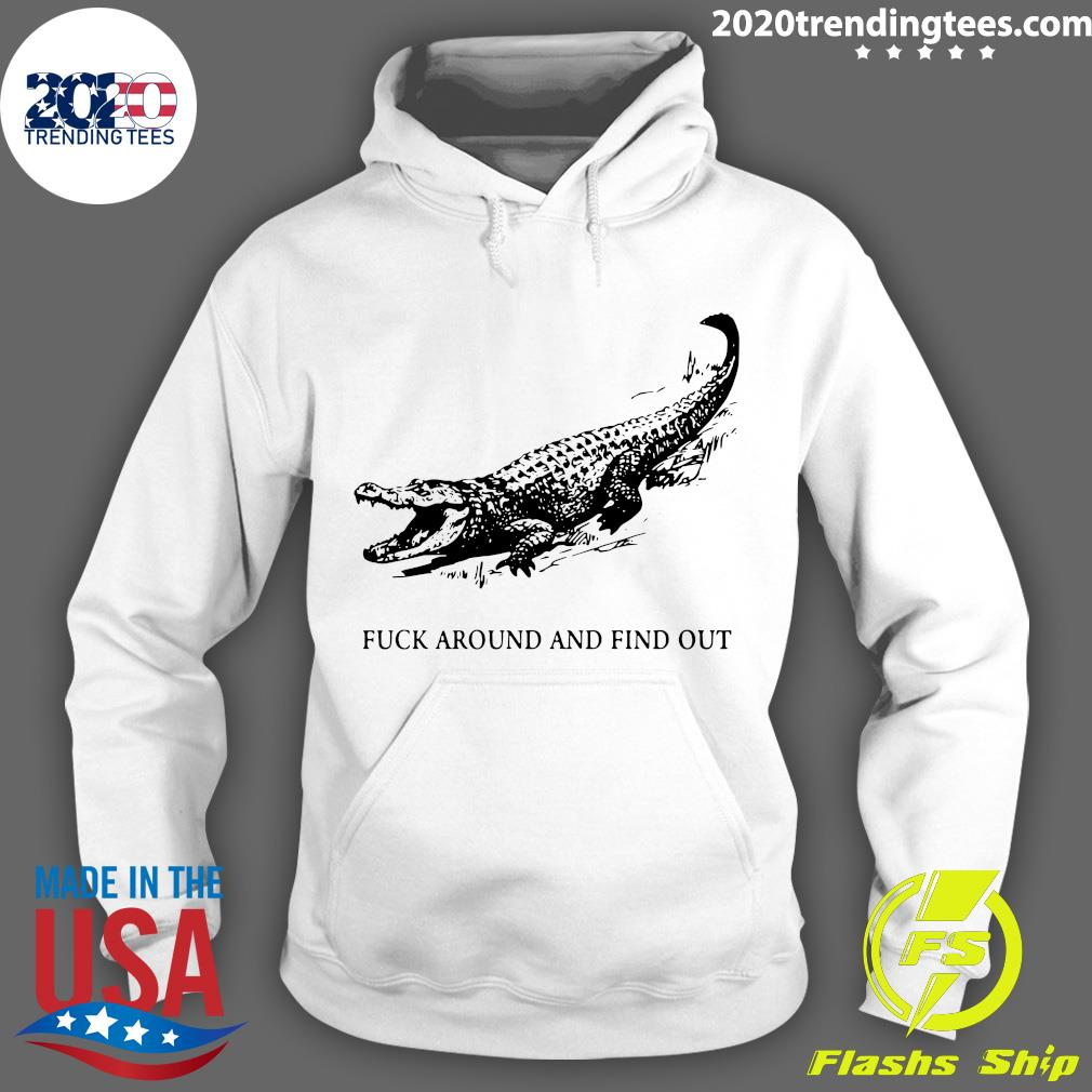 Fuck Around And Find Out Crocodile Shirt Hoodie