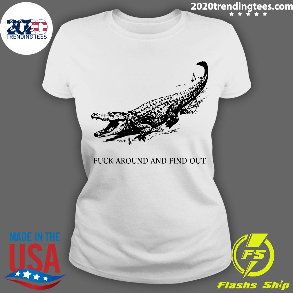 Fuck Around And Find Out Crocodile Shirt Ladies tee