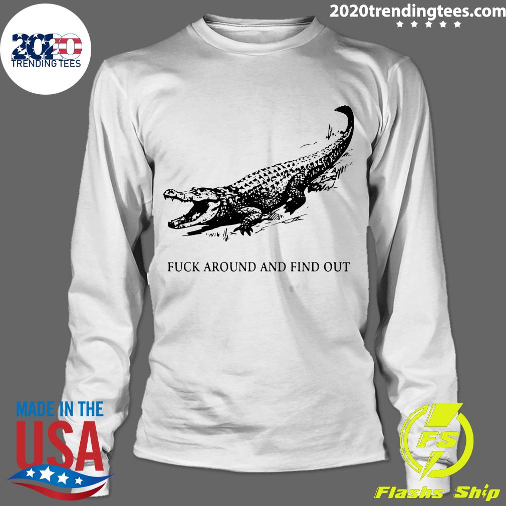 Fuck Around And Find Out Crocodile Shirt Longsleeve