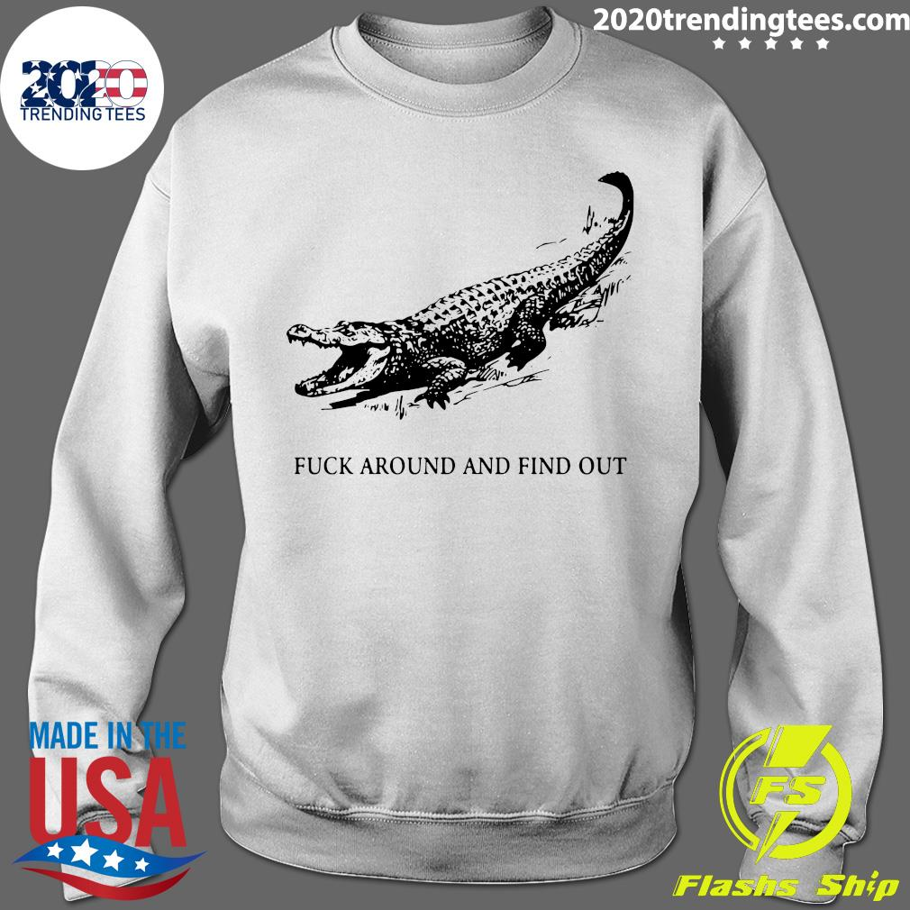 Fuck Around And Find Out Crocodile Shirt Sweater