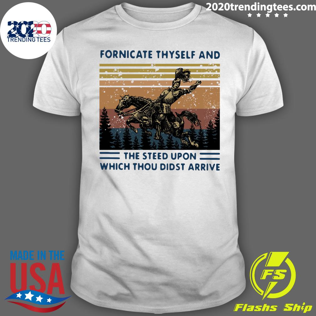 Funny Fornicate Thyself And The Steed Upon Which Thou Didst Arrive Vintage Shirt