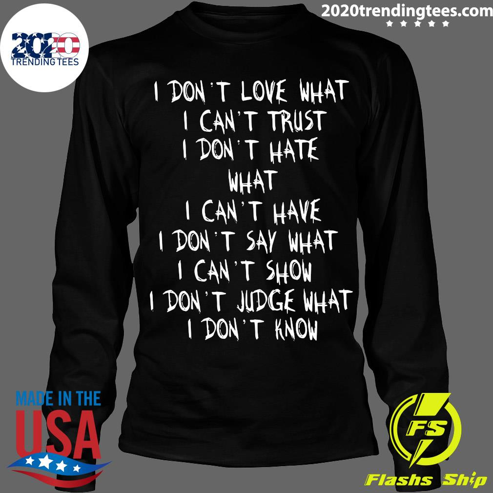 I Don't Love What I Can't Trust I Don't Have What I Can't Have Shirt Longsleeve
