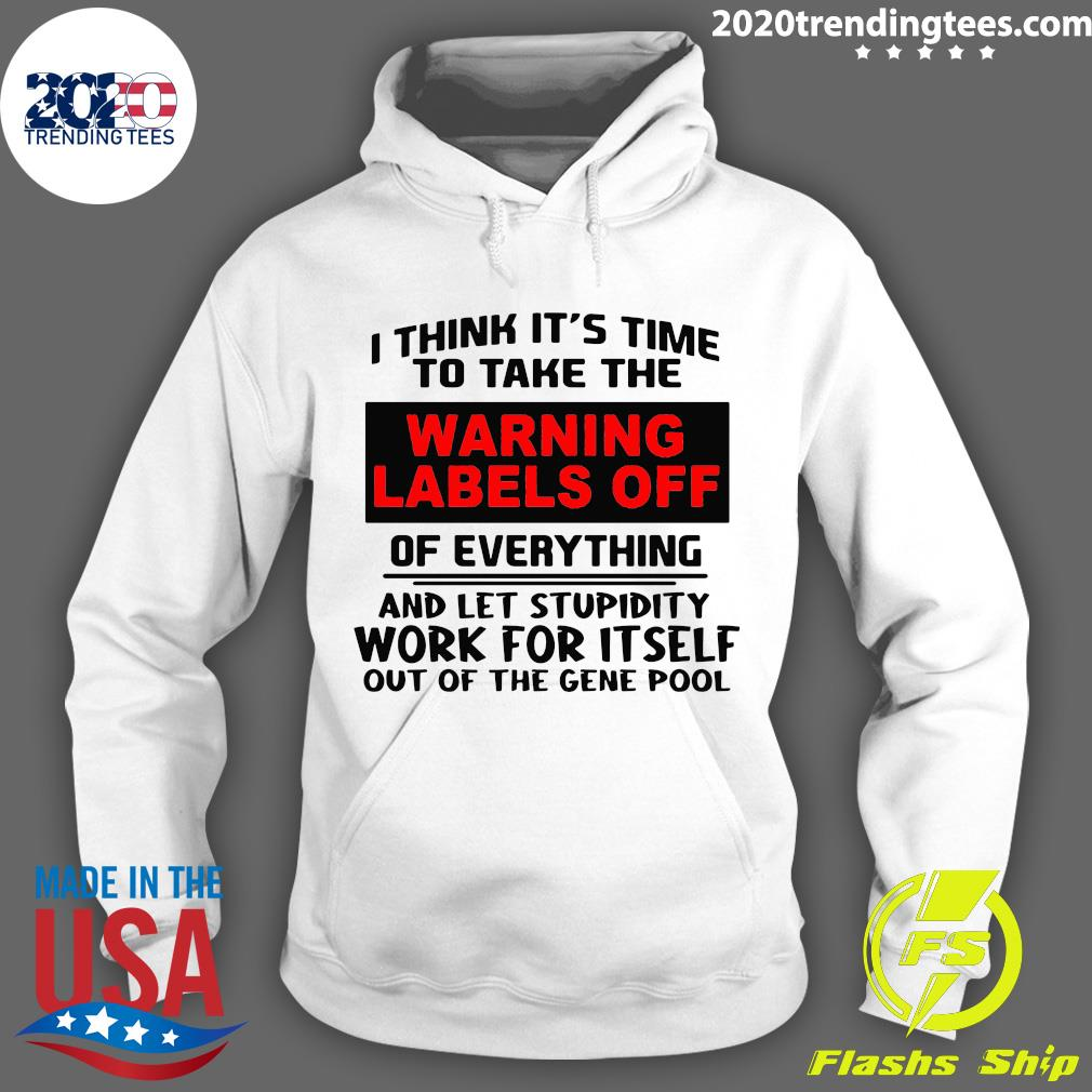 I Think It's Time To Take The Warning Labels Off Of Everything And Let Stupidity Shirt Hoodie