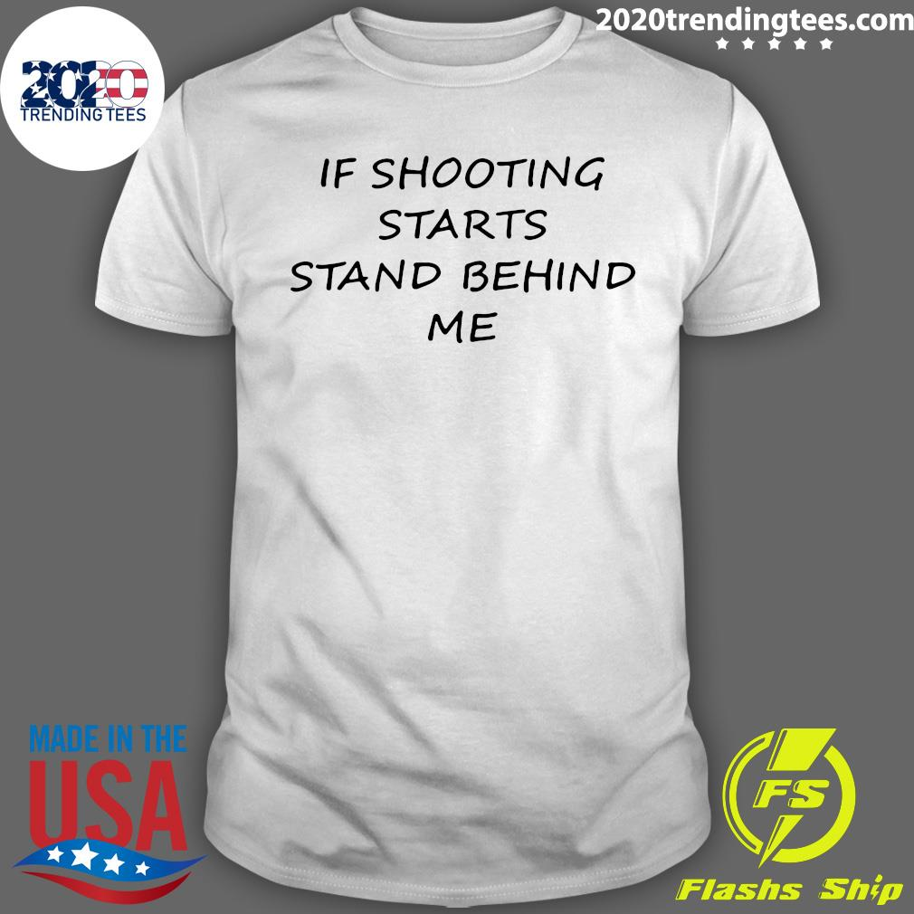 If Shooting Starts Stand Behind Me Shirt