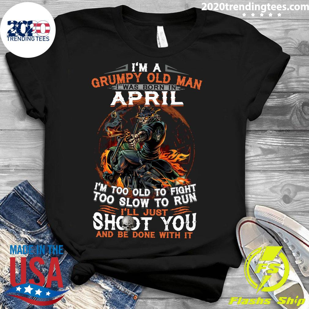 I'm A Grumpy Old Man I Was Born In April I'm Too Old To Fight Too Slow To Run Shirt Ladies tee