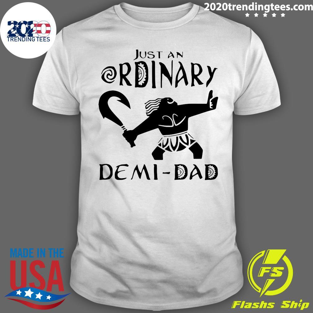 Just An Ordinary Demi Dad Shirt