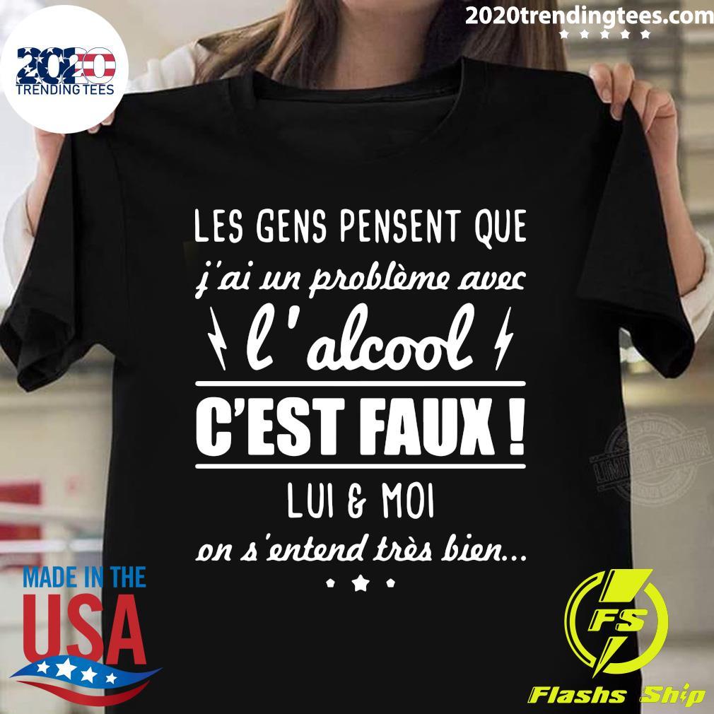 Les Gens Pensent Que J'ai Un Problème Avec L'alcool Shirt