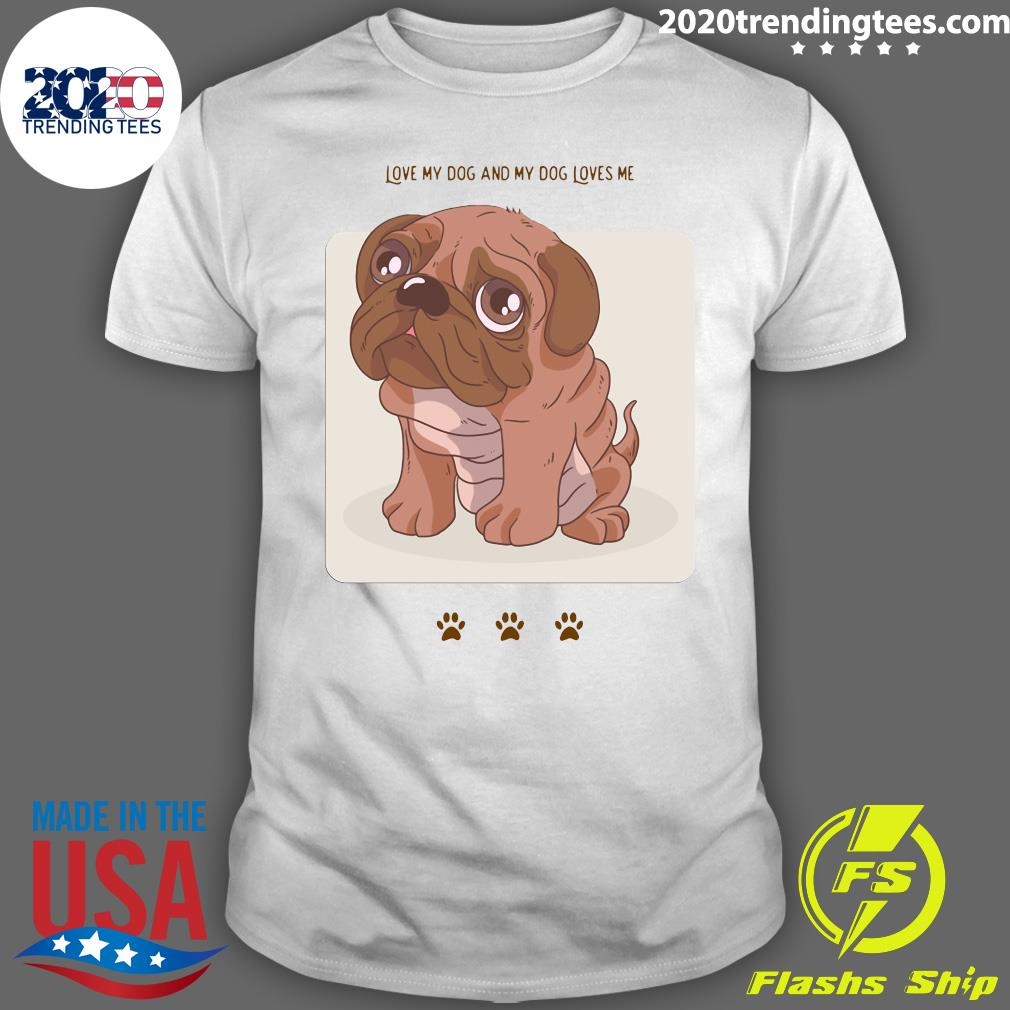 Love My Dog And My Dog Loves Me Shirt