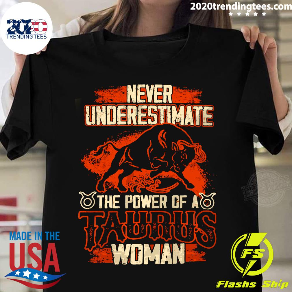 Never Underestimate The Power Of A Taurus Woman Shirt