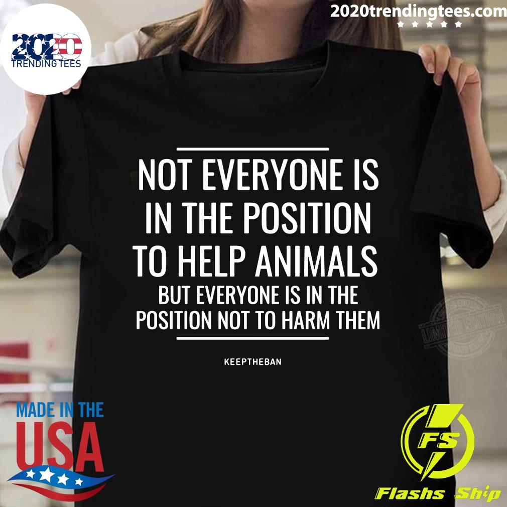 Not Everyone Is In The Position To Help Animals Shirt