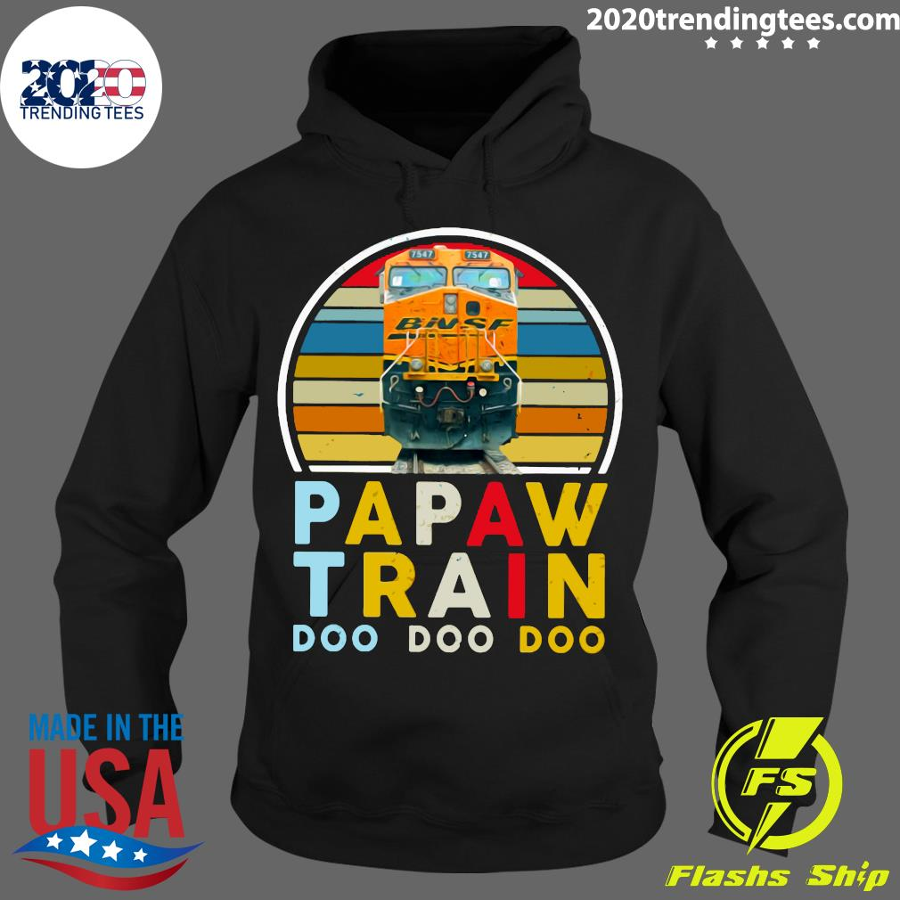 Papaw Train Bnsf Doo Doo Doo Shirt Hoodie