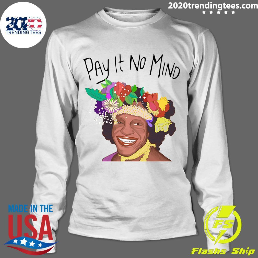 Pay It No Mind Shirt Longsleeve