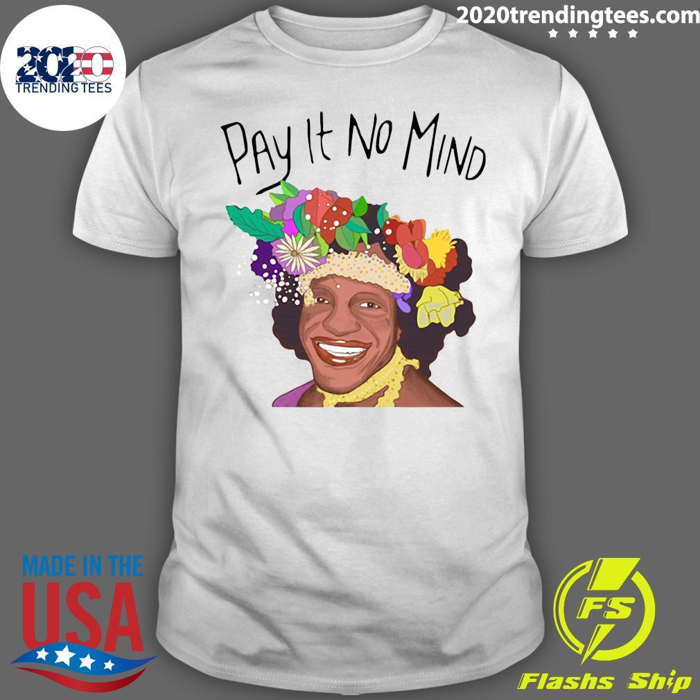 Pay It No Mind Shirt