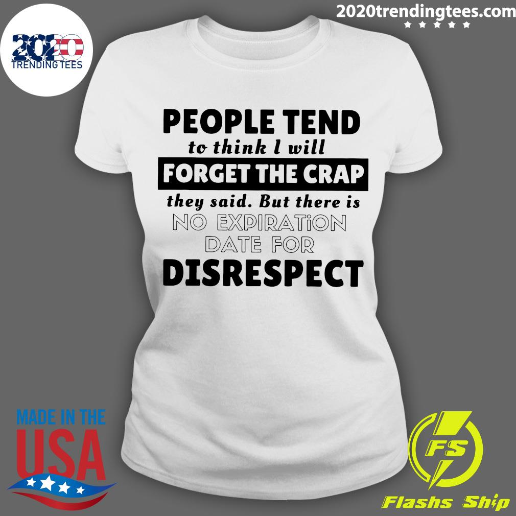 People Tend To Think I Will Forget The Crap They Said But There Is No Expiration Date For Disrespect Shirt Ladies tee