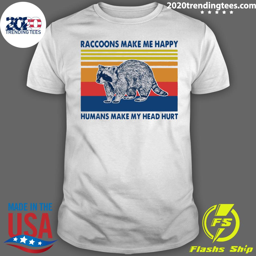 Raccoons Make Me Happy Humans Make My Head Hurt Shirt