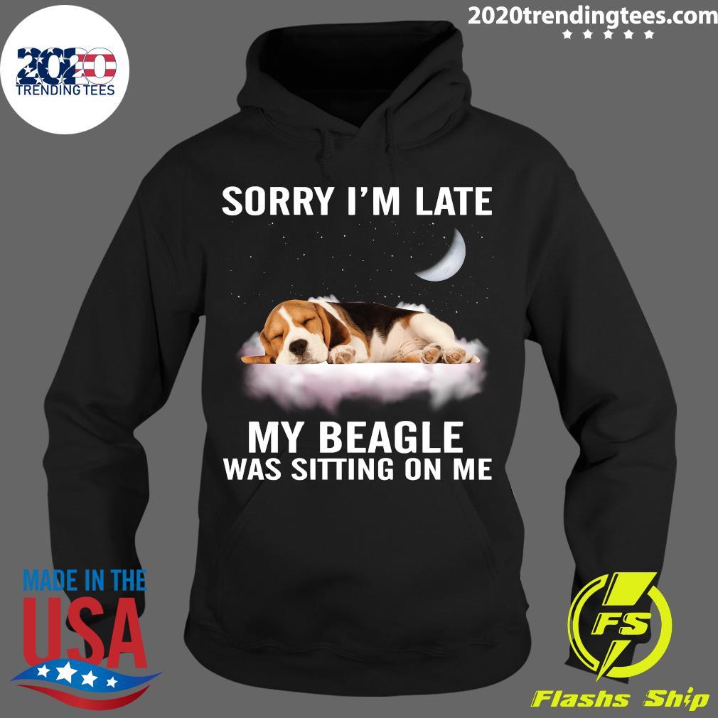 Sorry I'm Late My Beagle Was Sitting On Me Shirt Hoodie