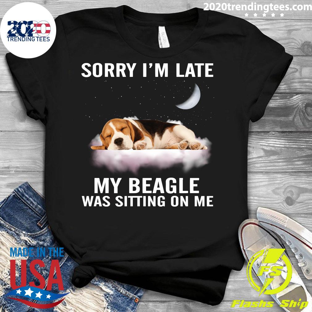 Sorry I'm Late My Beagle Was Sitting On Me Shirt Ladies tee