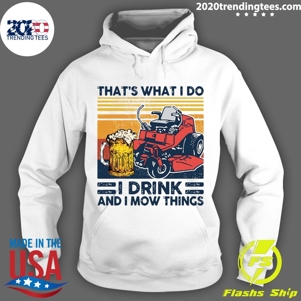 That's What I Do I Drink And I Mow Things Vintage Shirt Hoodie