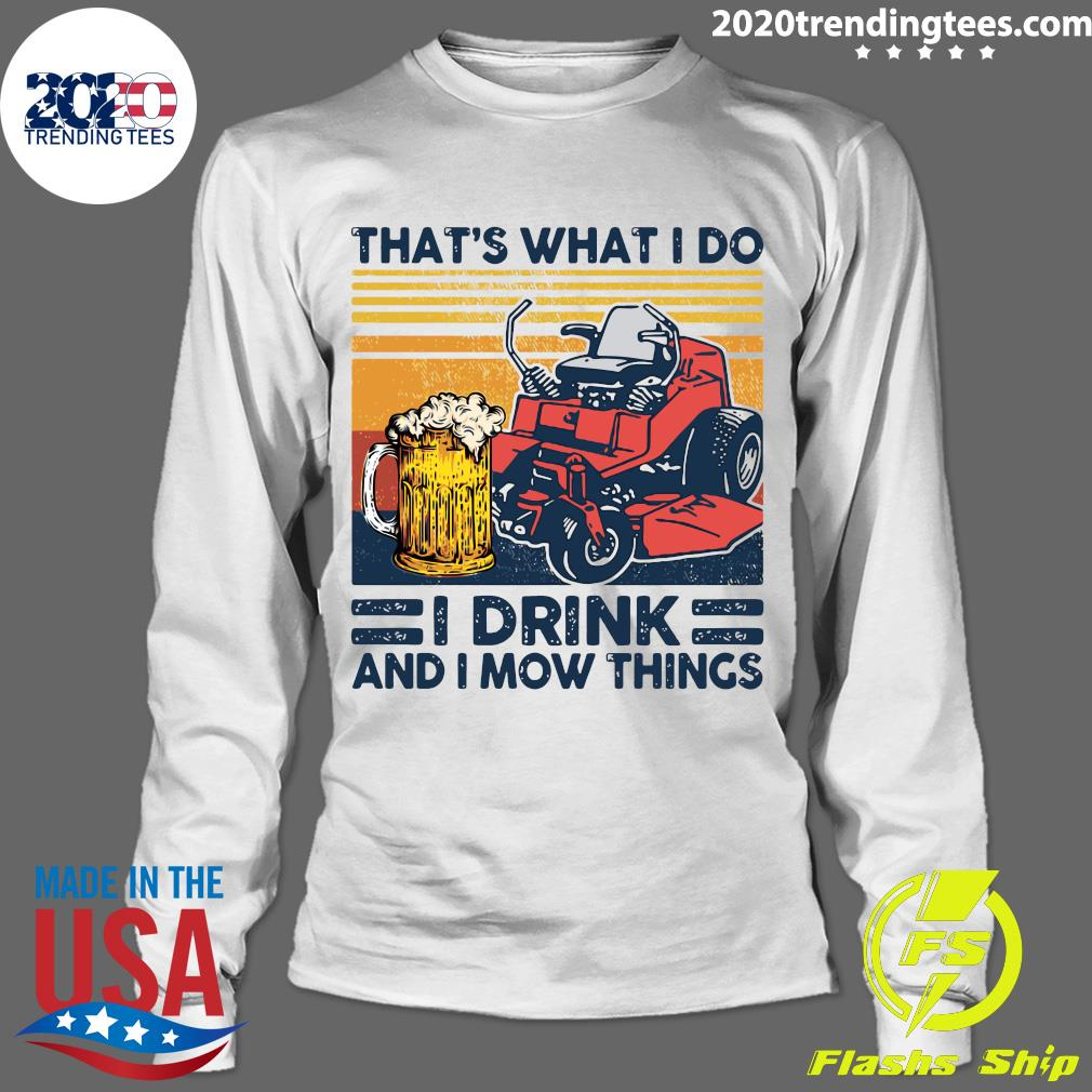 That's What I Do I Drink And I Mow Things Vintage Shirt Longsleeve